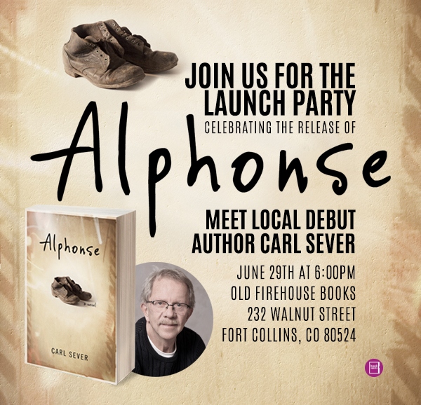 Join us for the Launch Party for Alphonse! Meet local debut author Carl Sever; June 29 at 6:00 pm; Old Firehouse Books, Fort Collins, CO, 80524. (970)484-7898