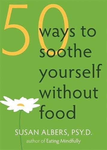 50 Ways to Soothe Yourself Without Food.