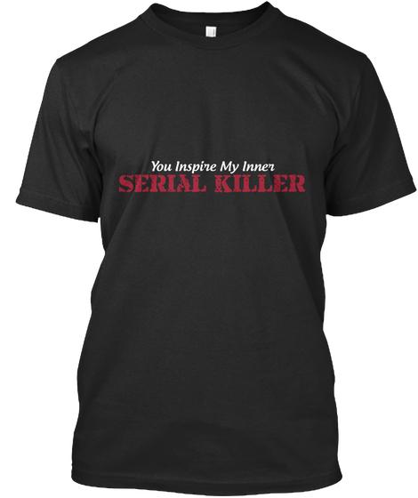 you inspire my inner serial killer tee tshirt hoodie design murder website