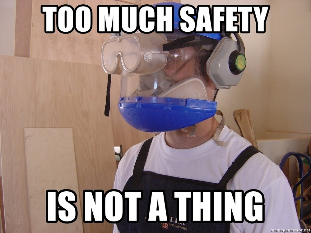 too-much-safety-is-not-a-thing.jpg