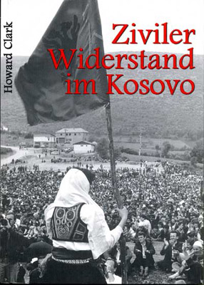 Ziviler Widerstand im Kosovo by Howard Clark - Weber & Zucht publishers, Germany