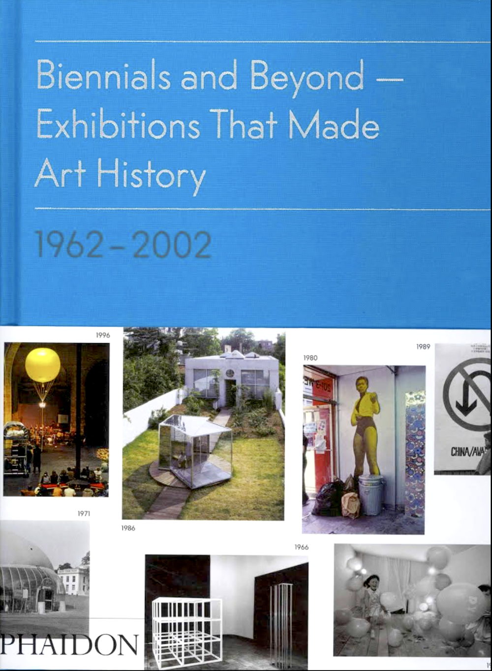 Biennials and Beyond - Exhibitions That Made Art History 1962-2002 Phaidon Press