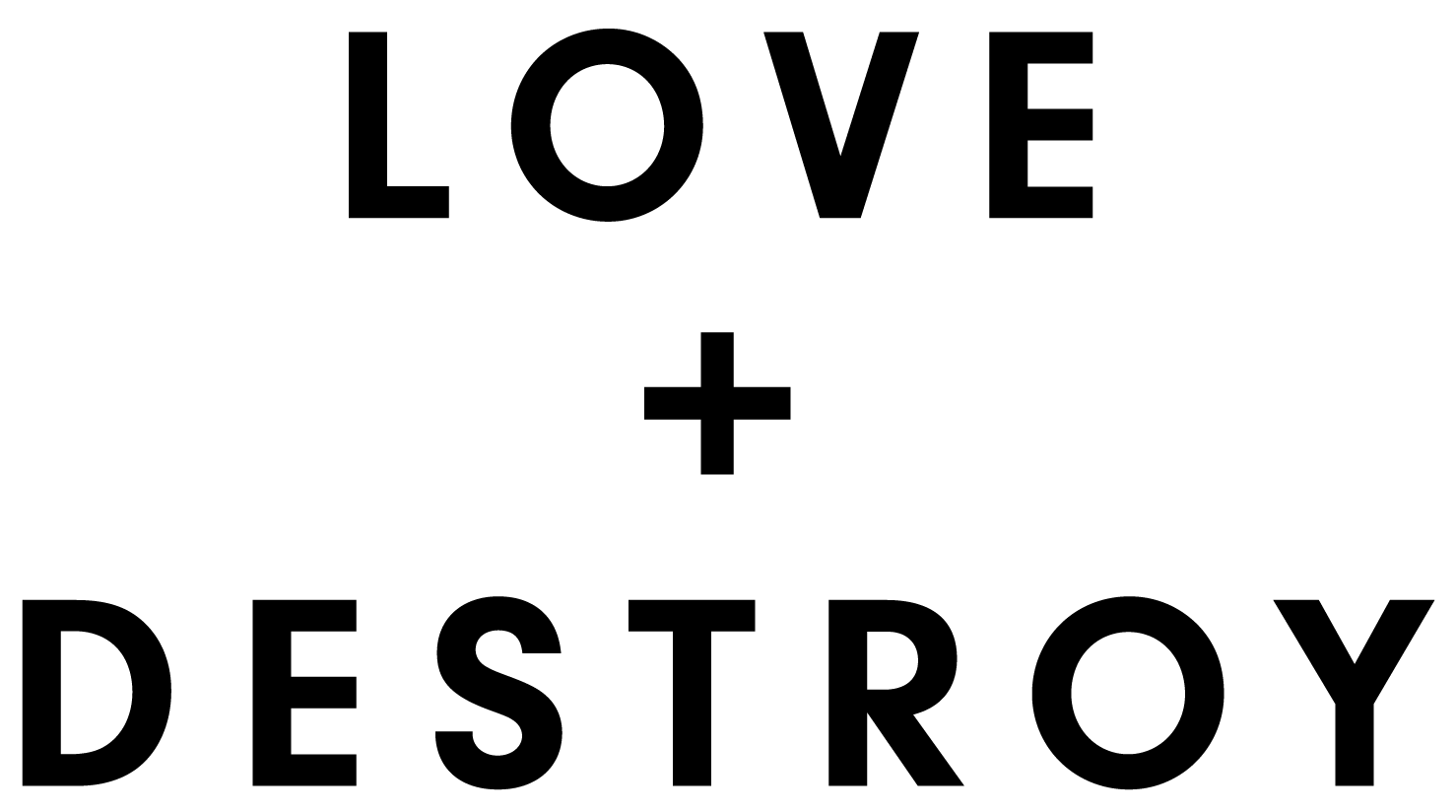Love + Destroy