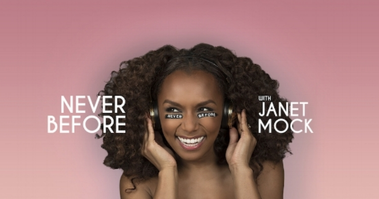 Photo Source: Never Before With Janet Mock