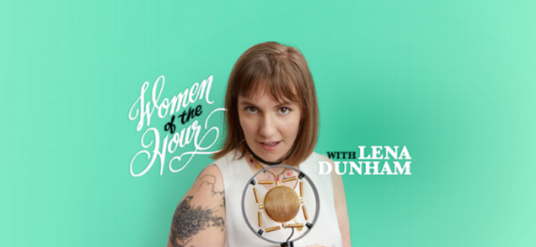 Photo Source: Women of the Hour with Lena Dunham