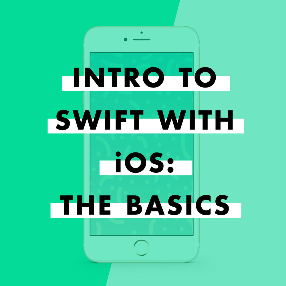 Intro to Swift with iOS: The Basics
