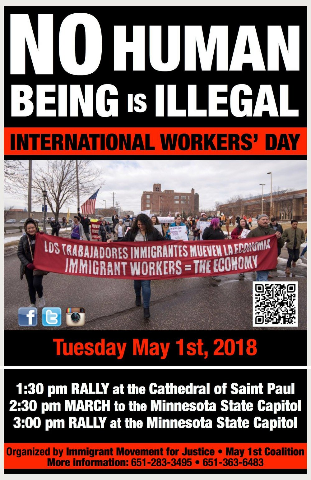 Announcing the March for Immigrant and Refugee Rights, - Please join us May 1st as we march in solidarity with Minnesota's Immigrant Community. We march in support of Dreamers and recipients of TPS and DED. We march to demand legalization for all undocumented immigrants. We march to call for an end to unfair deportations of our neighbors and friends. Let's show up in strength on May 1st!Rally at St Paul's Cathedral at 1:30pm. March at the Mn State Capitol at 2:30pm. Rally at the State Capitol at 3pm. Join us when you can!The organizers of this event are Immigrant Movement for Justice, Indigenous Roots Cultural Arts Center, MN-Immigrant Movement-MIM and more.For more information; Facebook page of Immigrant Movement for Justice.There will be a call for marshals for this event going out soon.