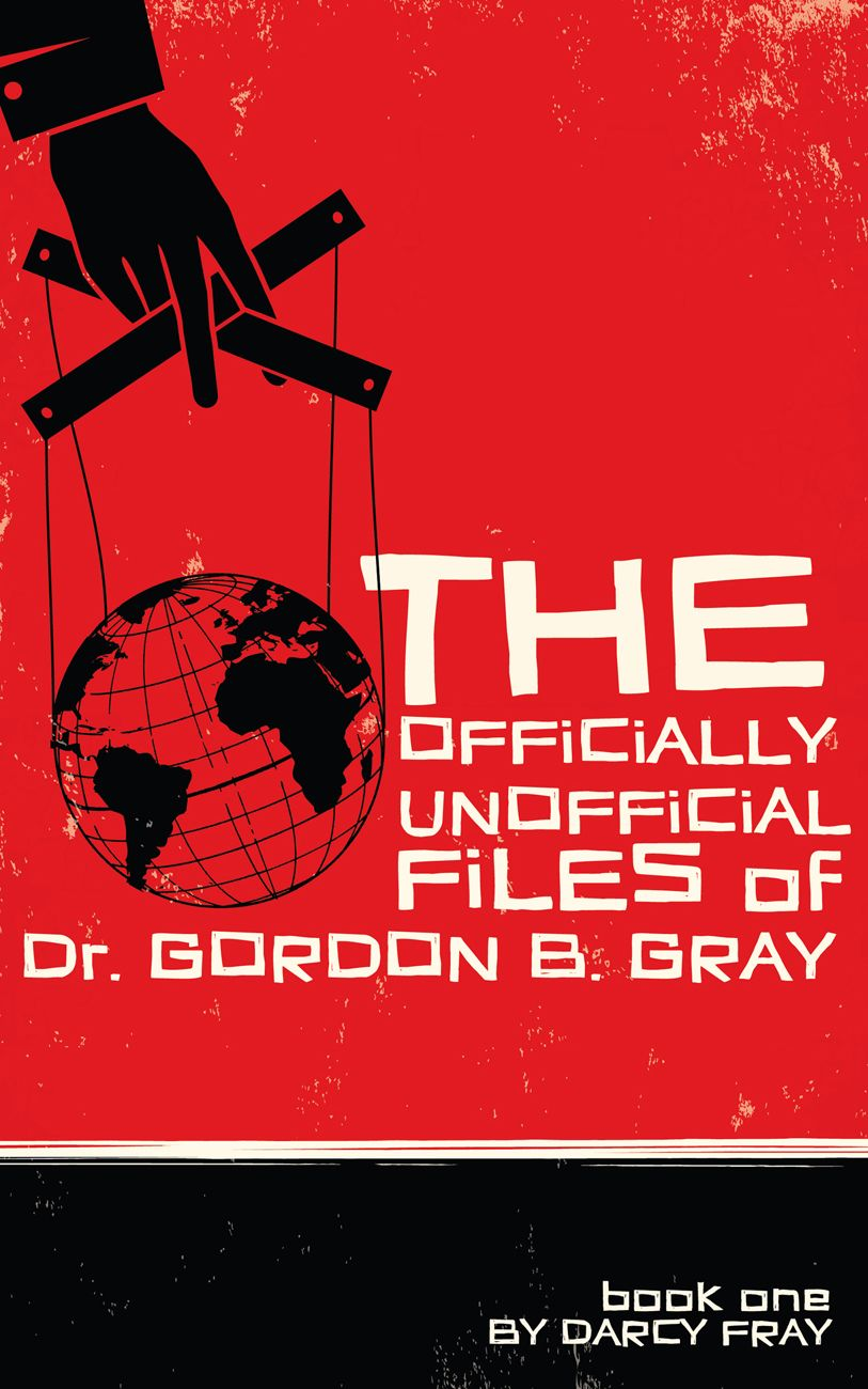 Officially Unofficial Files of Dr. Gordon B. Gray, The - Darcy Fray.jpg