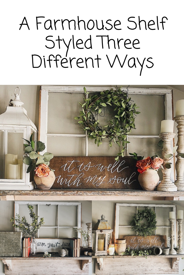A Farmhouse Shelf Styled Three Different Ways.png