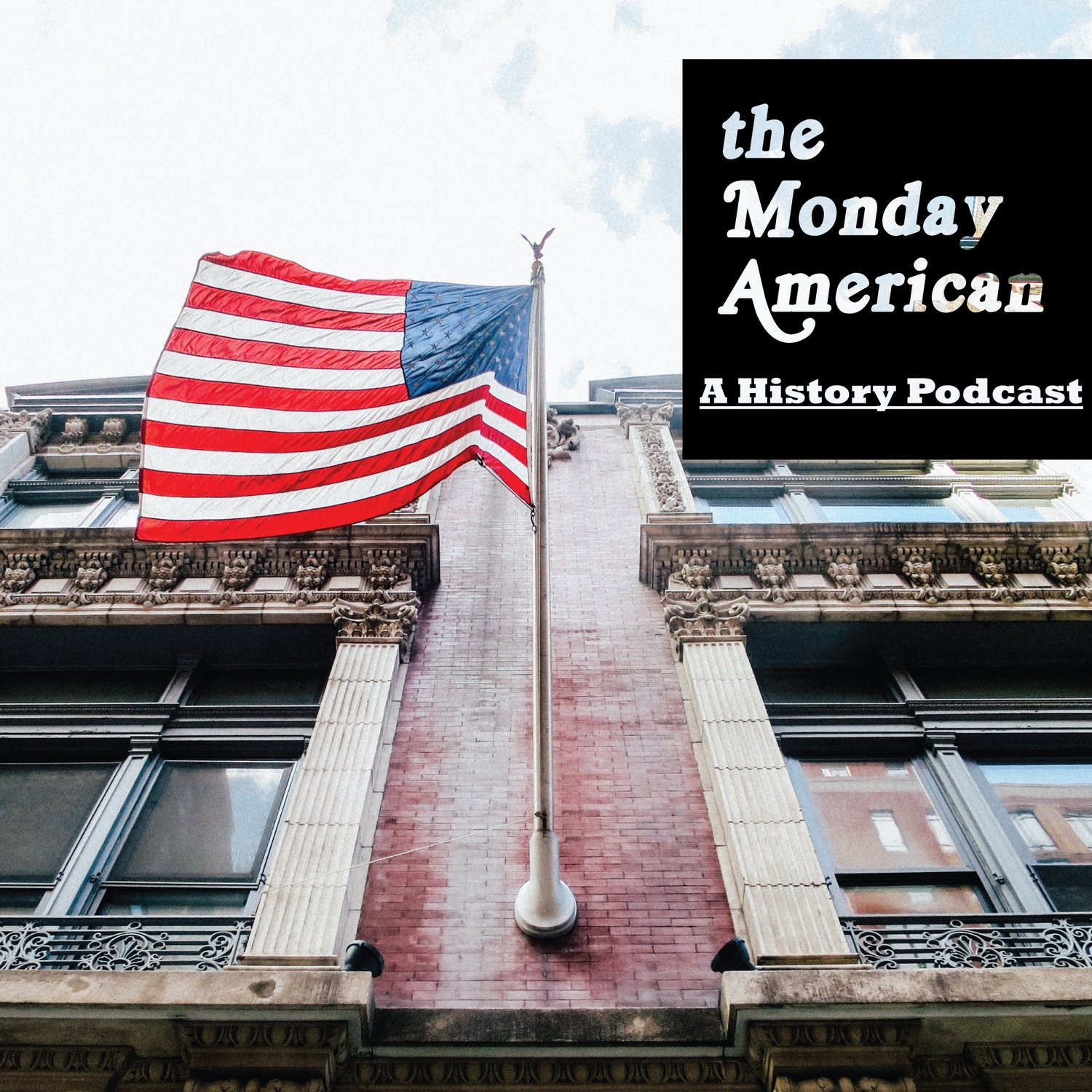 9d732c88f40 The Monday American  A History Podcast