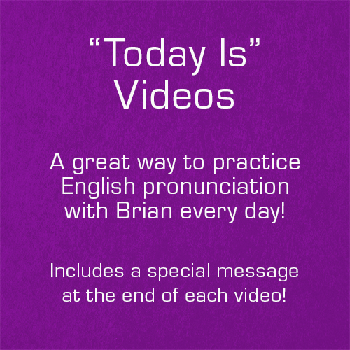 Reciting the date every day is a great way to practice English pronunciation. Brian helps you every day by repeating the date after him. He also includes a special message daily!
