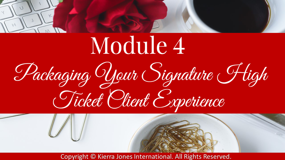 Module 4 Packaging your signature High ticket client experience