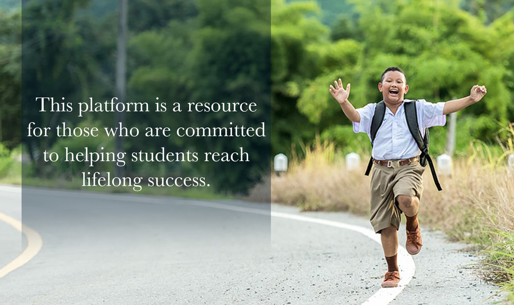 This platform is a resource for those who are committed to helping students reach life-long success.