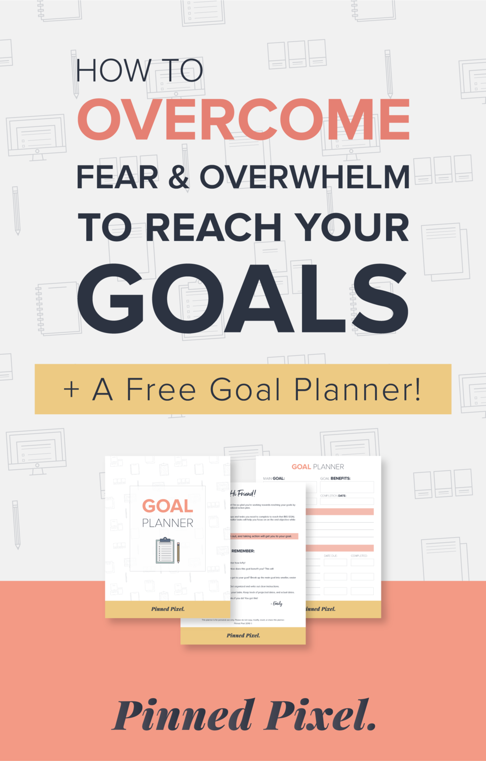 How To Overcome Fear And Overwhelm To Reach Your Goals + FREE Goal Planner! - Pinned Pixel