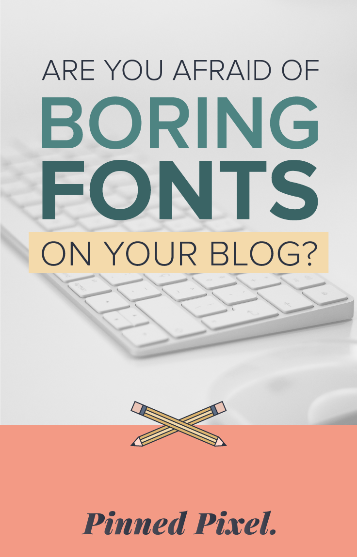 Are You Afraid of Boring Fonts on Your Blog / Pinned Pixel