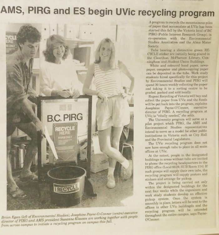 VIPIRG's collaborative work led to the establishment of a recycling program at UVic. The pilot project setup recycling stations in Clearihue, McPherson Library, Cunningham, and the Student Union Building (Source - The Ring, Page 2, Sept 23 1988)