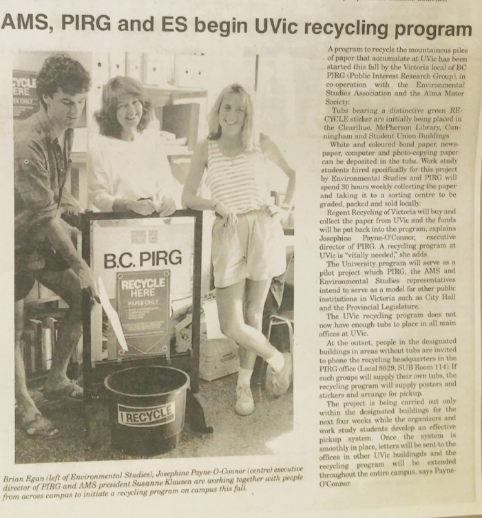 VIPIRG's collaborative work led to the establishment of a recycling program at UVic. The pilot project setup recycling stations in Clearihue, McPherson Library, Cunningham, and the Student Union Building (Source - The Ring, Page 2, Sept 23 1988).