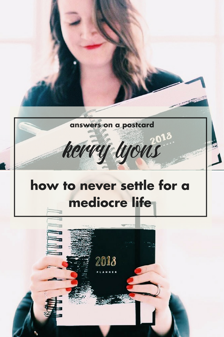 how to never settle for a mediocre life - Kerry Lyons