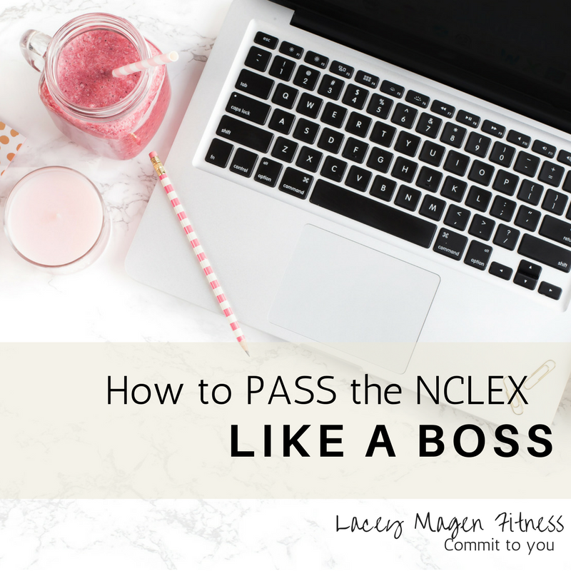 How to pass the NCLEX like a BOSS — Lacey Magen