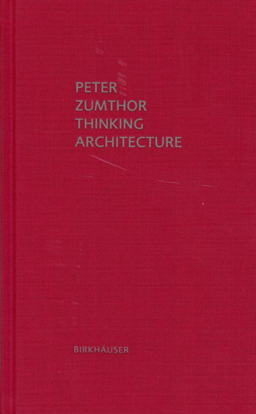 9783034605854_thinking_architecture_peter_zumthor_500.jpg