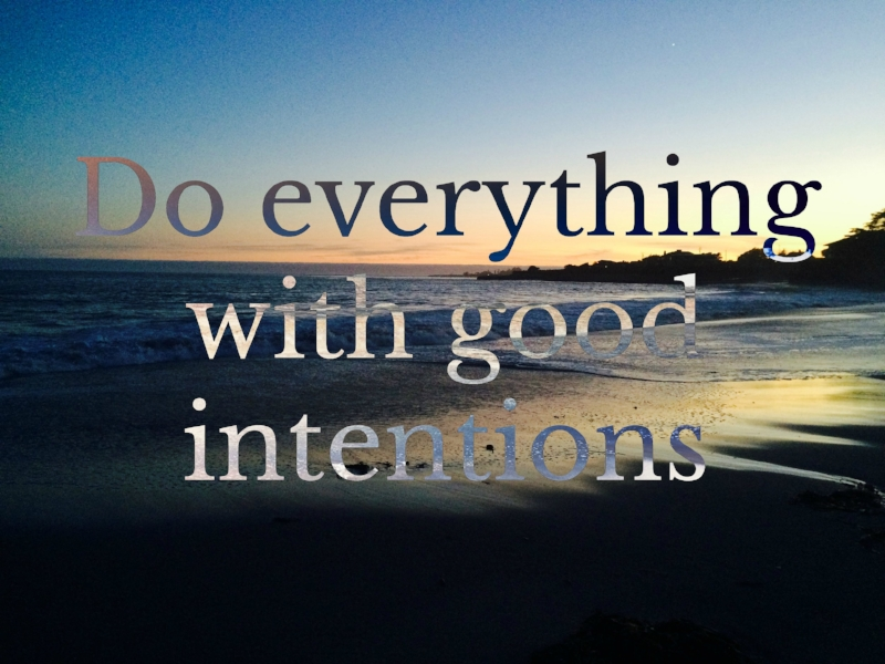 good intentions do them.jpg