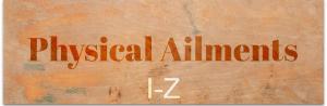 Physical Ailments I-Z