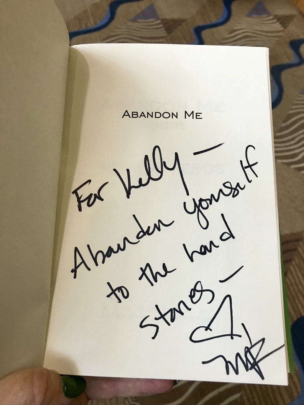 "Melissa Febos signed my copy of her book Abandon Me. Her message reads, ""For Kelly, abandon yourself to the hard stories."""