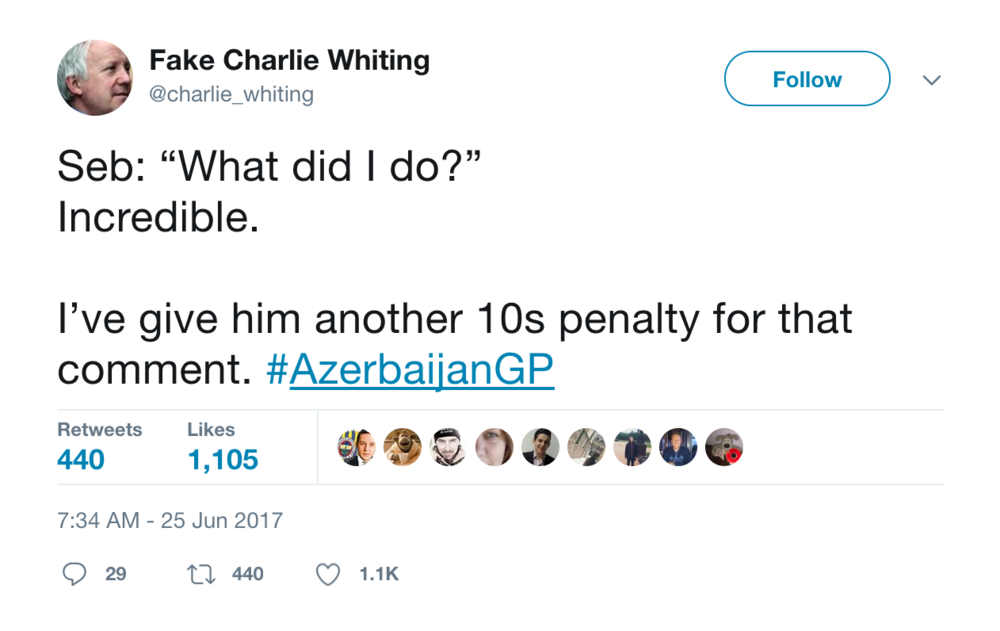 "Twitter commentary when Vettel questioned his ten second penalty. If you're a F1 fan on Twitter, @charlie_whiting is a must follow. (Just ignore his typo... I'm sure he meant ""I'd"" not ""I've."""