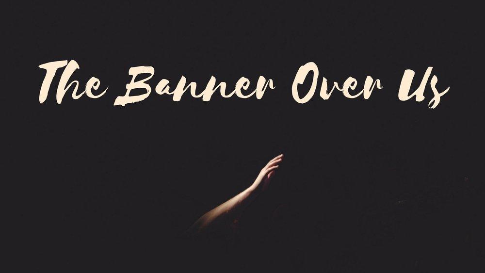THE BANNER OVER US.jpg