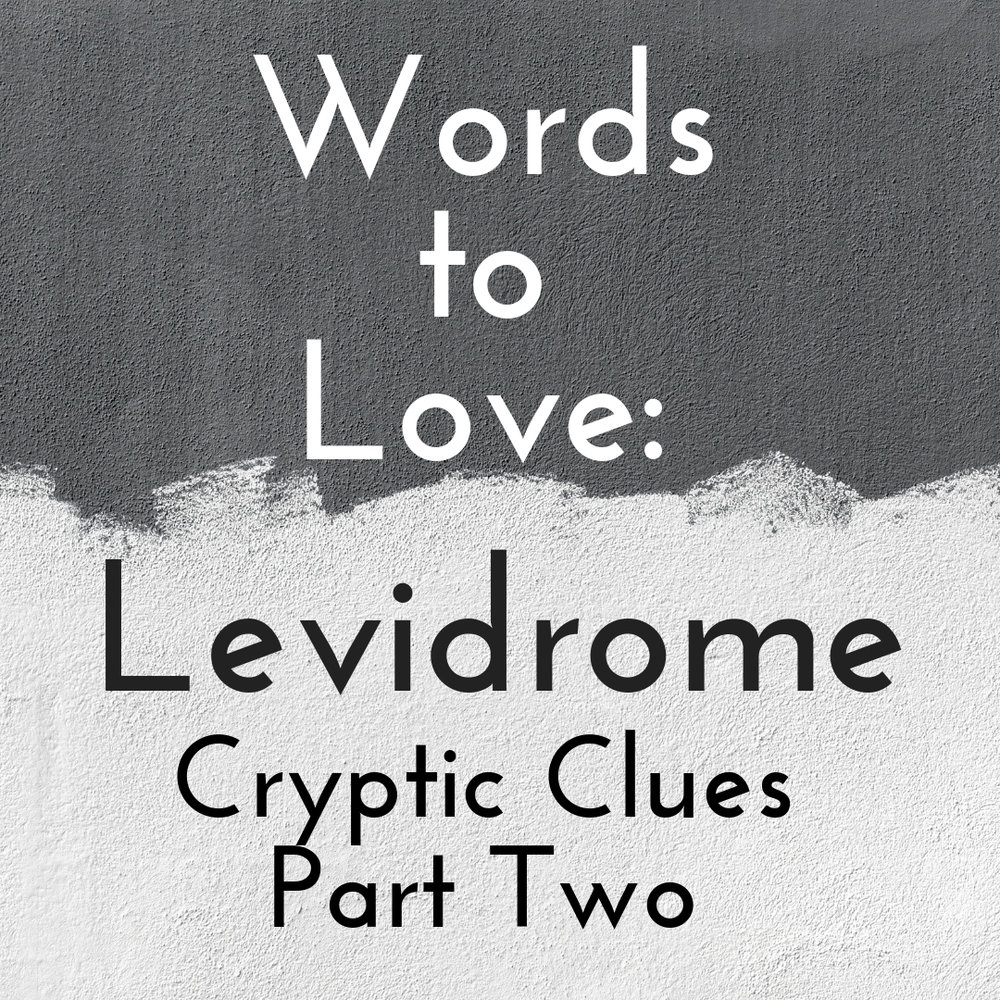 Since the Levidrome Cryptic Clue is a daily challenge on Twitter, not to mention that there are more and more levidromers trying their hand at it, the cryptic clues have been piling up necessitating a second  Words to Love: Levidrome Cryptic Clues  post at Whiskers. This one has a variety of different clues with a link, like the one above, to the answers. The answers come complete with explanations, too. So, put on your thinking cap and dive right on in.