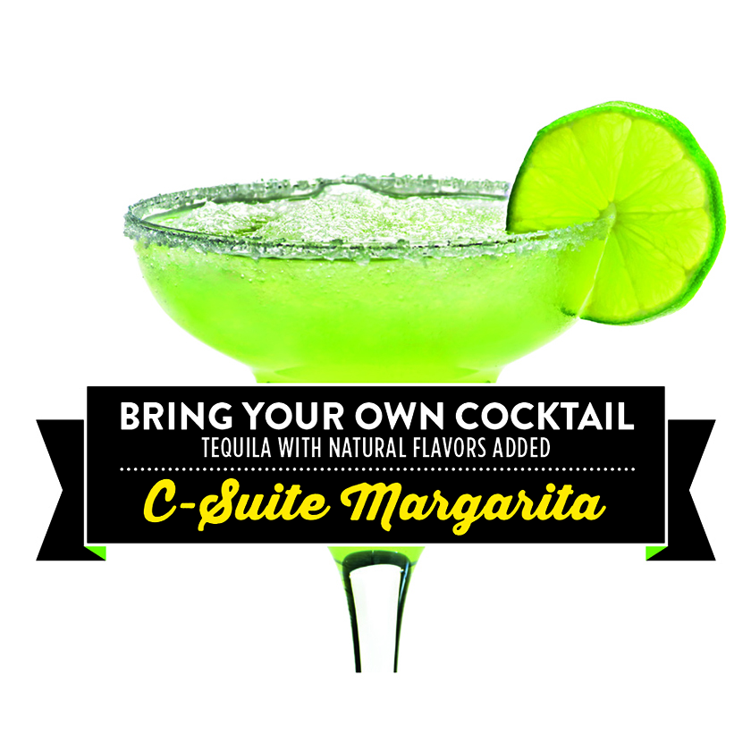 C-Suite Margarita - This is not your average margarita. This ultimate concoction is made with top shelf liquor, fresh squeezed citrus, and a drizzle of sweet agave nectar.  One sip will have you ready to kick up your feet and relax.