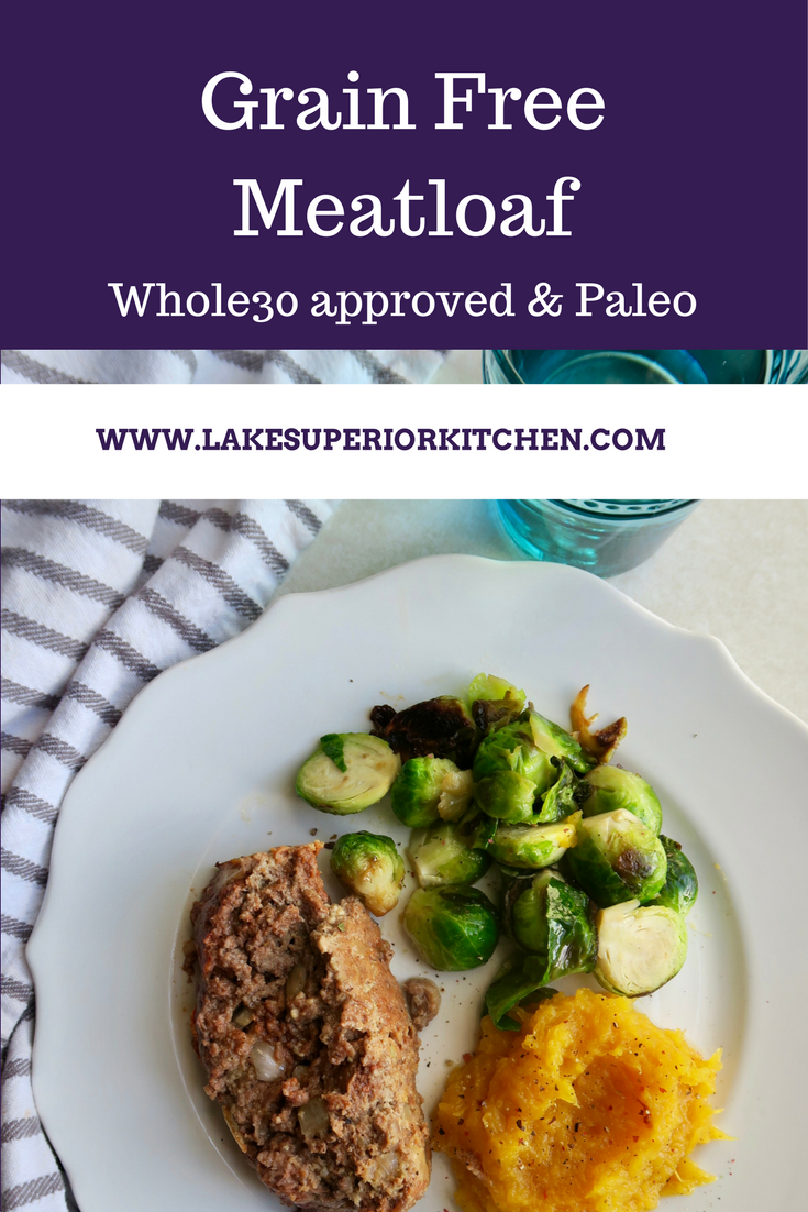 Whole30 Meatloaf, Paleo Meatloaf, Lake Superior Kitchen, Grain Free Meatloaf