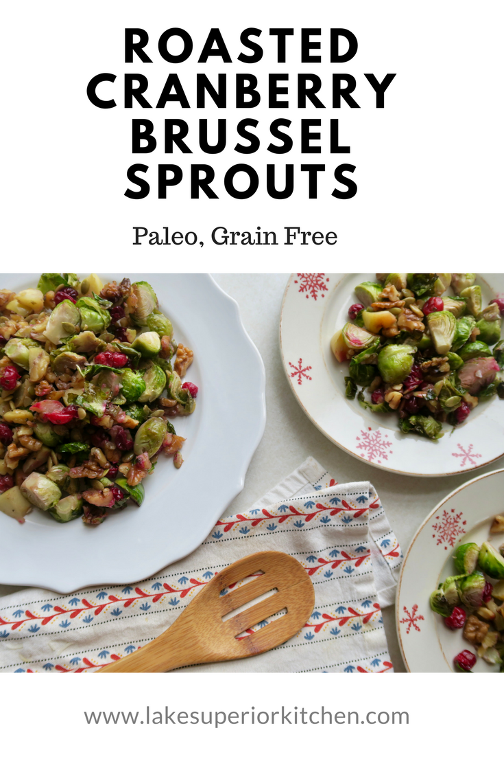 Roasted Cranberry Brussel Sprouts, Lake Superior Kitchen, Paleo, Grain Free