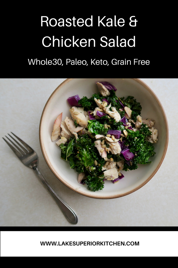 Roasted Kale & Chicken Salad, Lake Superior Kitchen, Paleo, Grain Free, Whole 30, Keto