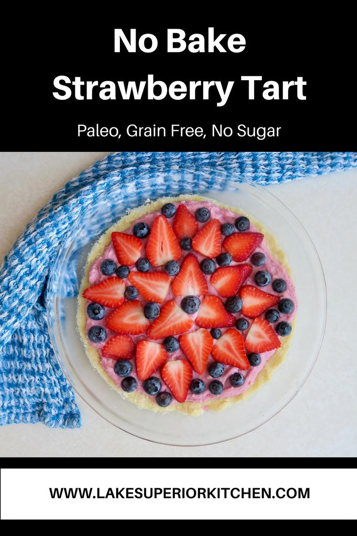 No Bake Strawberry Tart, Lake Superior Kitchen, Paleo, Grain Free, Dairy Free