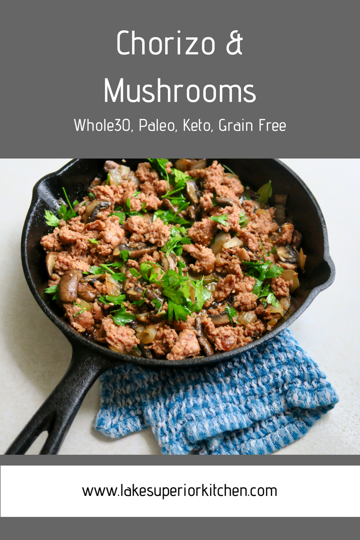 Chorizo & Mushrooms, Whole30, Paleo, Keto, Grain Free, breakfast, Lake Superior Kitchen
