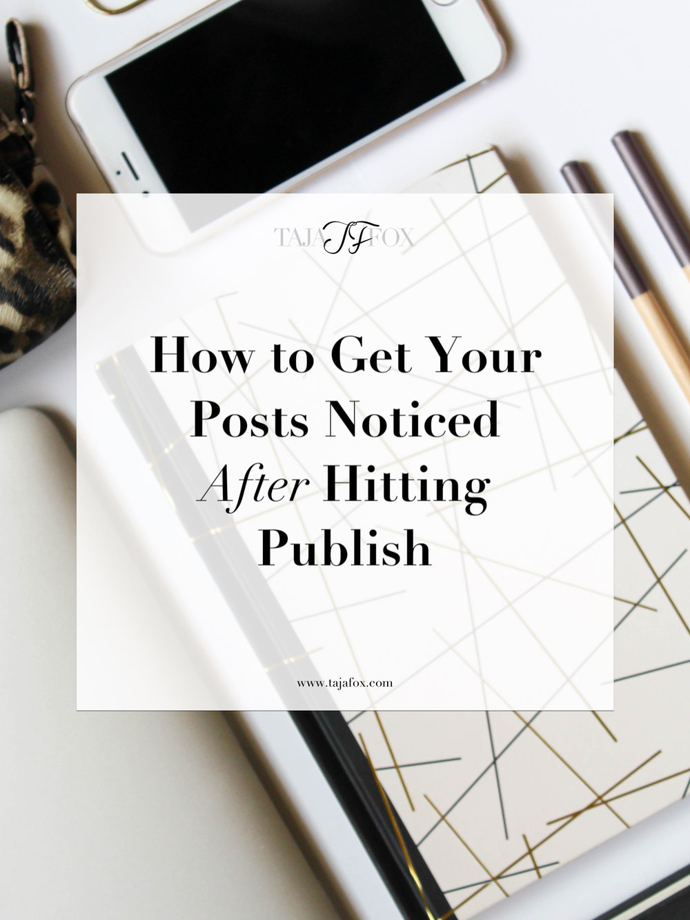 How to Get Your Blog Post Noticed After Hitting Publish | Taja Fox