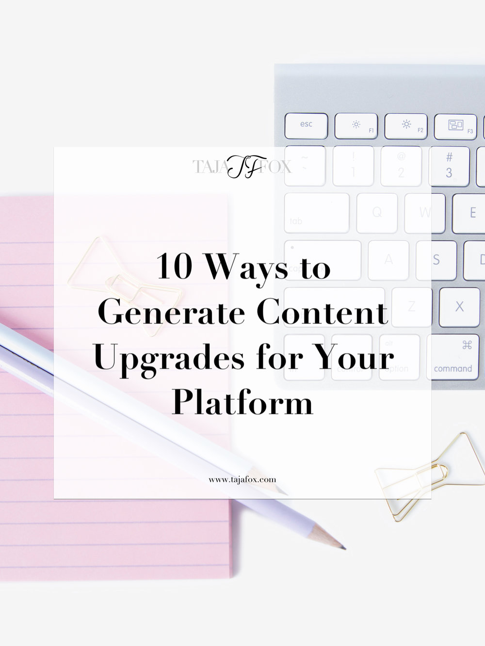 Content Upgrades for Your Audience | Taja Fox