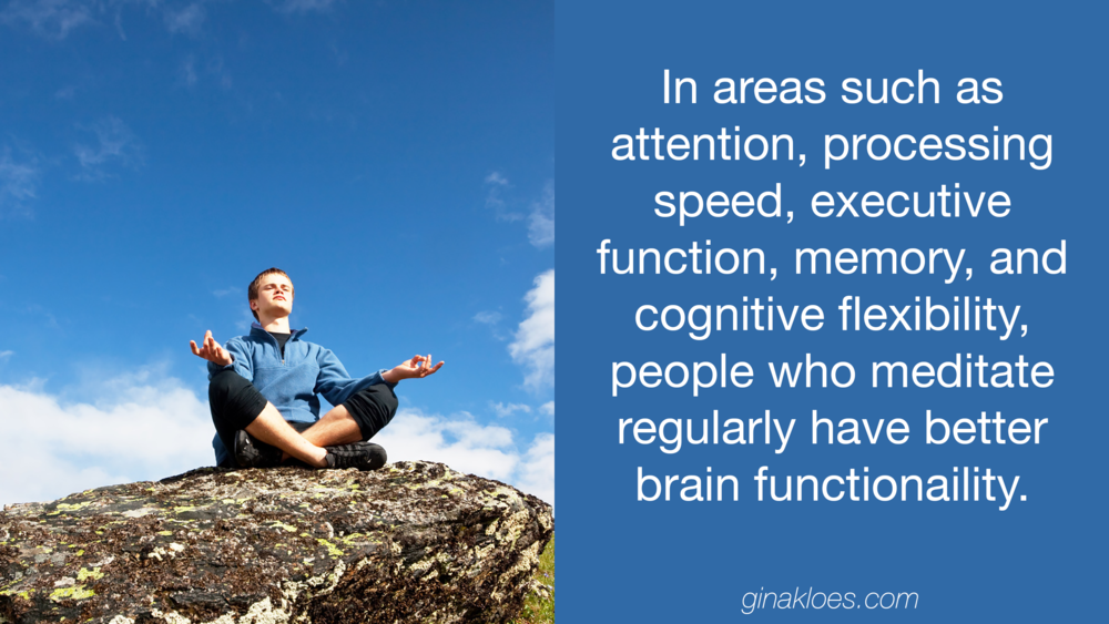 Gina Kloes - People who meditate regularly have better brain functionality.png
