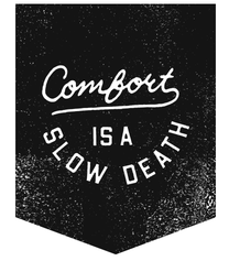 comfort_is_a_slow_death_dribbble_1x.png