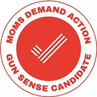 Moms Demand Action   We are proud that our campaign has received the Moms Demand Action Gun Sense Candidate distinction!
