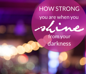 How Strong You Are When You Shine From Your Darkness - Samantha Geddes Quote