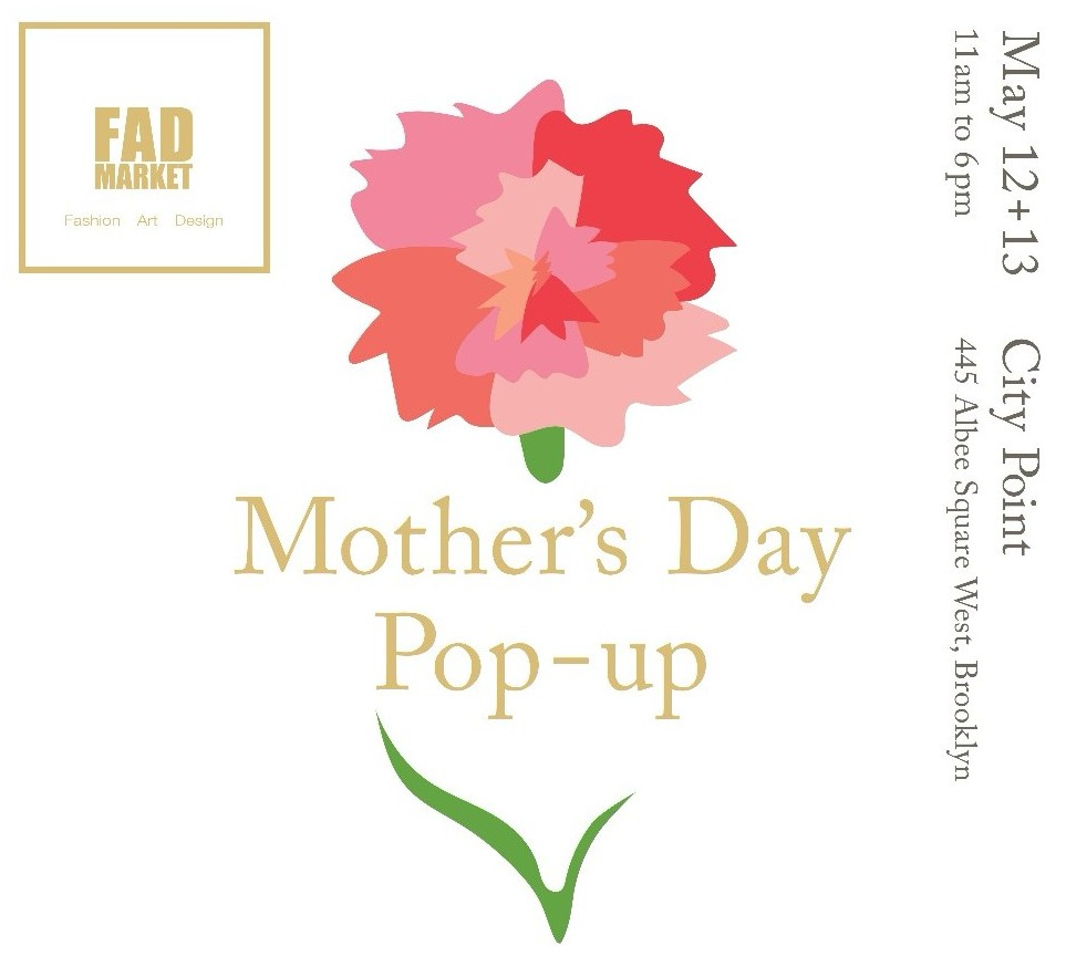 FAD MARKET - Mother's Day Pop Up - MAY 12+13 - 11am to 6pmCity Point - 445 Albee Square West, Brooklyn This Mother's Day, FAD Market presents a specially curated pop-up at City Point in Downtown Brooklyn. Browse art, jewelry, apparel, bath and body care, tableware and home furnishings. Pick out a gift for mom or make a day of it with the whole family!We have prepared a selection of beautiful gifts for mother's day. Can't wait to see you there! xoxo