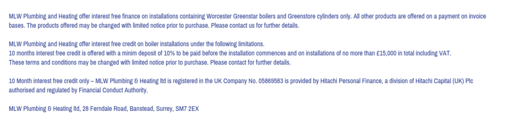 MLW Plumbing and Heating offer interest free finance on installations containing Worcester Greenstar boilers and Greenstore cylinders only. All other products are offered on a payment on invoice bases. The products o.png