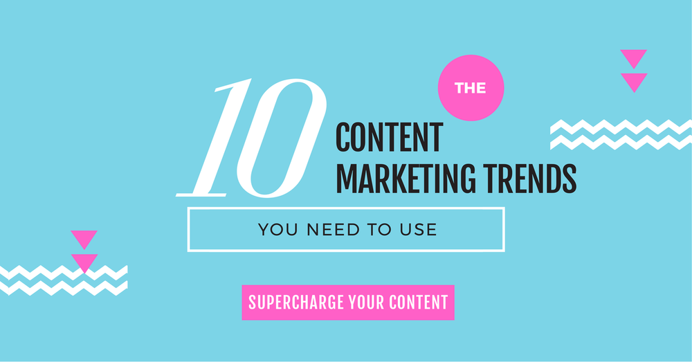 The 10 content marketing trends you need to use.png
