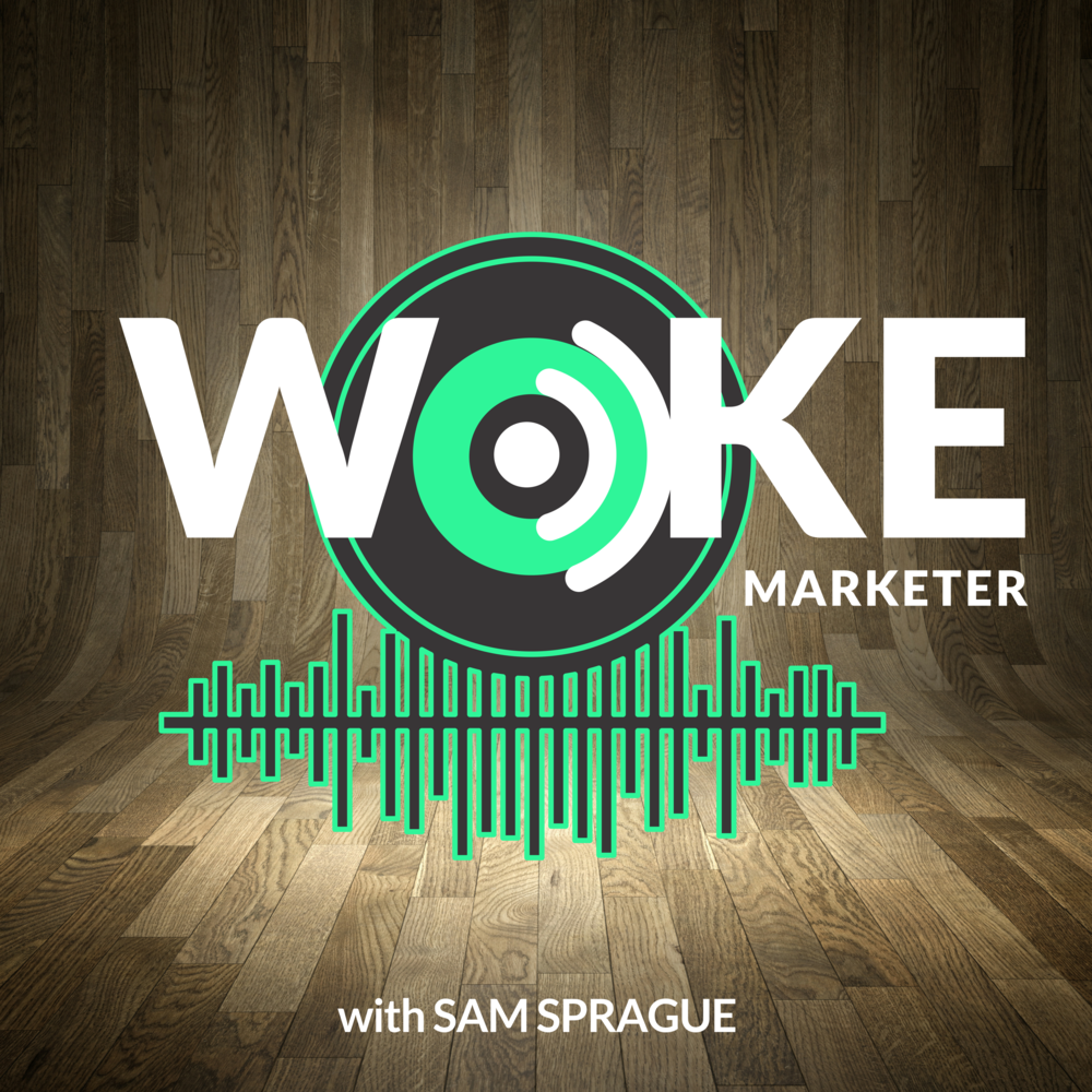 WOKE MARKETER PODCAST - With Host Sam Sprague