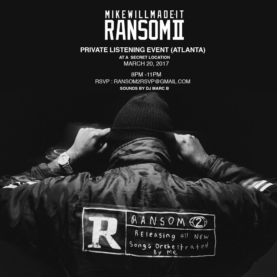 Super Producer Mike Will Made It is finally bring to us Ransom II, the sequel to his heavy hitting project Ransom. For those interesting in putting a listening ear to the project before it hits the airwaves for release, you can check it out at his private listening session in Atlanta. Sounds will be provided by Atlanta's own DJ Marc B. If you plan to attend make sure you RSVP as soon as possible (see flyer for detail).