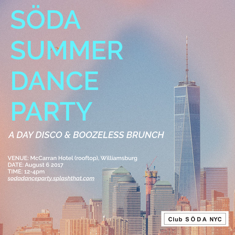 "Join us for a SÖDA Summer Dance Party and boozeless brunch! Club SÖDA NYC founders Ruby Warrington (The Numinous; Material Girl, Mystical World) and Biet Simkin (Center of The Cyclone) are taking over the rooftop of the McCarran hotel in Williamsburg for an afternoon of ""sober curious"" summer fun. With an interactive ice-breaker meditation; full brunch menu; music from Amy K;Kundalini Disco break; dancefloor Reiki with Millana Snow; Tarot readings; mocktail menu; water guns; and UNICORN SHOTS! Celebrating the energies of the Aquarius Full Moon, come dance it out and get buzzed for your best summer ever! Advance tickets $33 // $40 on the door"