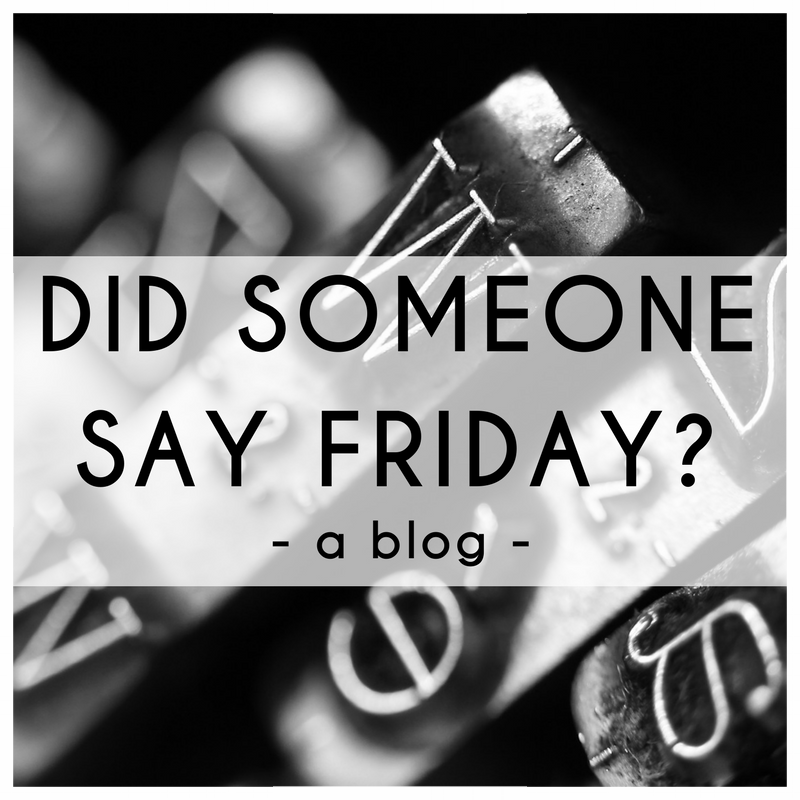 did-someone-say-friday-a-blog