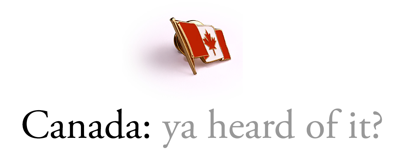 Canada: ya heard of it?